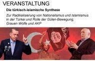 Veranstaltung - Die türkisch-islamische Synthese Zur Radikalisierung von Nationalismus und Islamismus in der Türkei und Rolle von Gülen-Bewegung, Grauen Wölfe und AKP